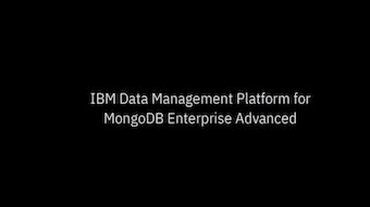 Introducing IBM Data Management Platform for MongoDB Enterprise Advanced