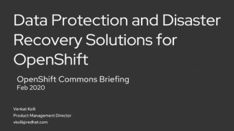 OpenShift Commons Briefing Data Protection and Disaster Recovery Solutions Venka Kolli (Red Hat)