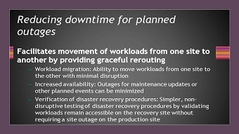 Reduces downtime for planned outages.