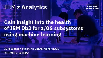 Gain insight into the health of Db2 for z/OS subsystems using ML.