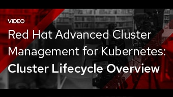 Red Hat Advanced Cluster Management for Kubernetes: Cluster Lifecycle Overview