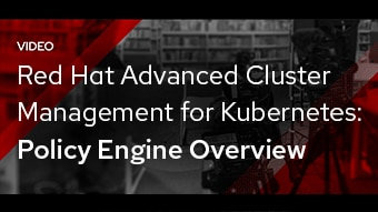 Red Hat Advanced Cluster Management for Kubernetes: Policy Engine Overview