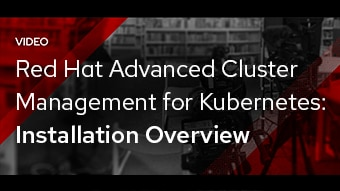 Red Hat Advanced Cluster Management for Kubernetes: Installation Overview